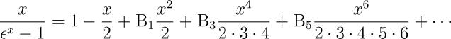\frac{x}{\epsilon^x-1}=1-\frac{x}{2}+\BB{1}\frac{x^2}{2}+\BB{3}\frac{x^4}{2\cdot 3 \cdot 4} + \BB{5}\frac{x^6}{2\cdot 3 \cdot 4 \cdot 5 \cdot 6}+\cdots